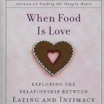 •When Food is Love by Geneen Roth